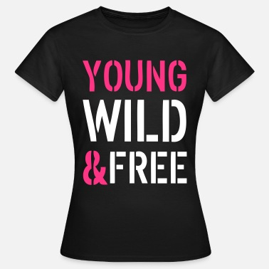 Young Wild And Free Young & Wild - Frauen T-Shirt