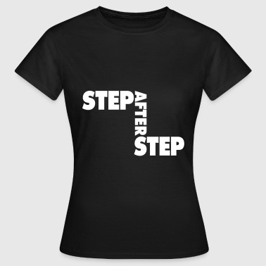Step after Step / Geduld / patience - Frauen T-Shirt