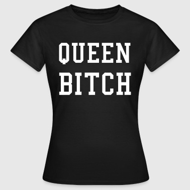 Queen Bitch - Vrouwen T-shirt