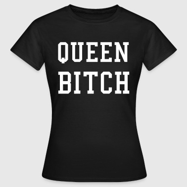 Queen Bitch - Women's T-Shirt