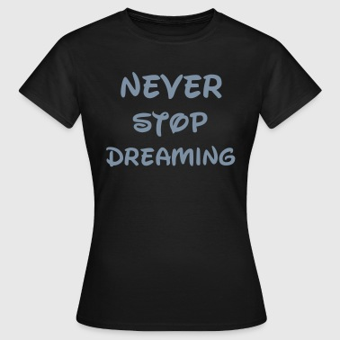 Dream - Vrouwen T-shirt