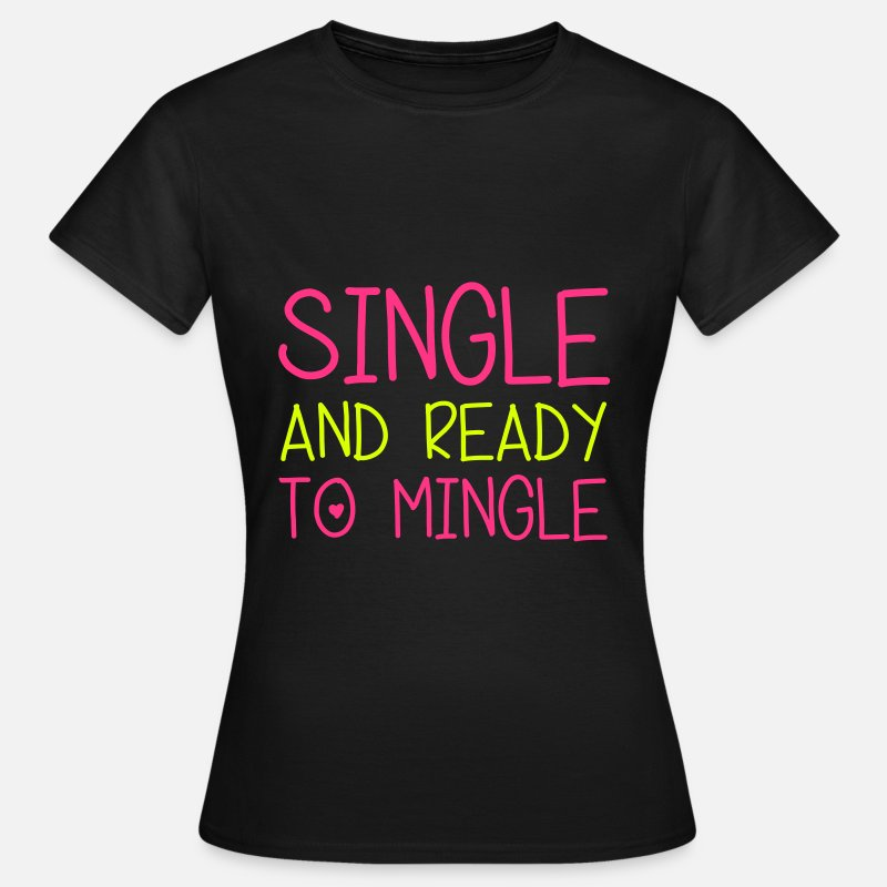 Datum T-Shirts - Single & Ready To Mingle - Vrouwen T-shirt zwart