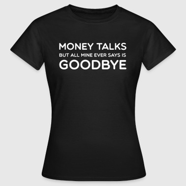 Money Talks - Women's T-Shirt