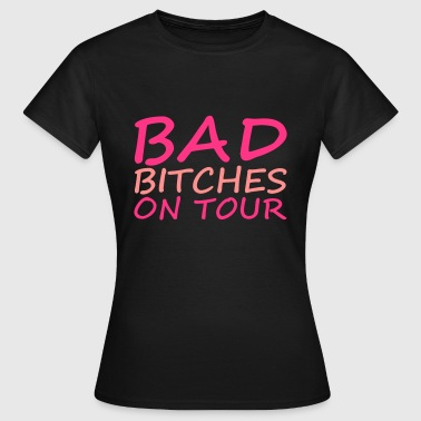 Bad Bitches - Vrouwen T-shirt