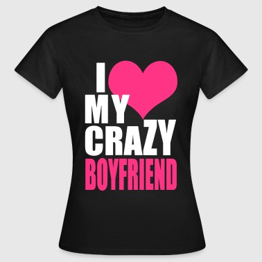 Valentinstag,I Love My Crazy Boyfriend Couple - Frauen T-Shirt
