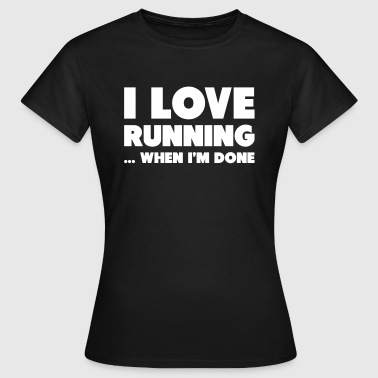I Love Running... When I'm Done - Vrouwen T-shirt