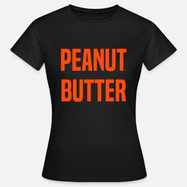 Butter Peanut Butter - Women's T-Shirt