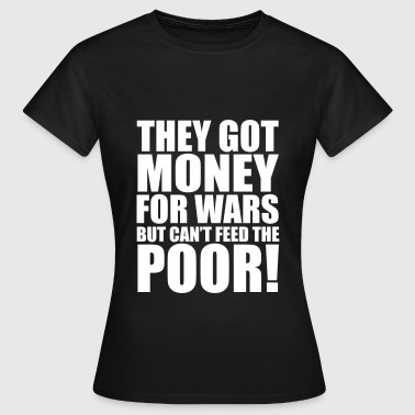 Can't Feed The Poor - Vrouwen T-shirt