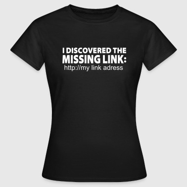 Missing Link (+ your link adress) - Frauen T-Shirt