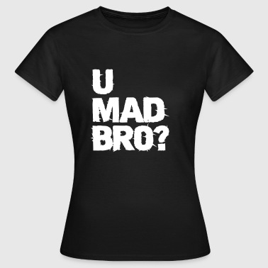 u mad bro? - Women's T-Shirt