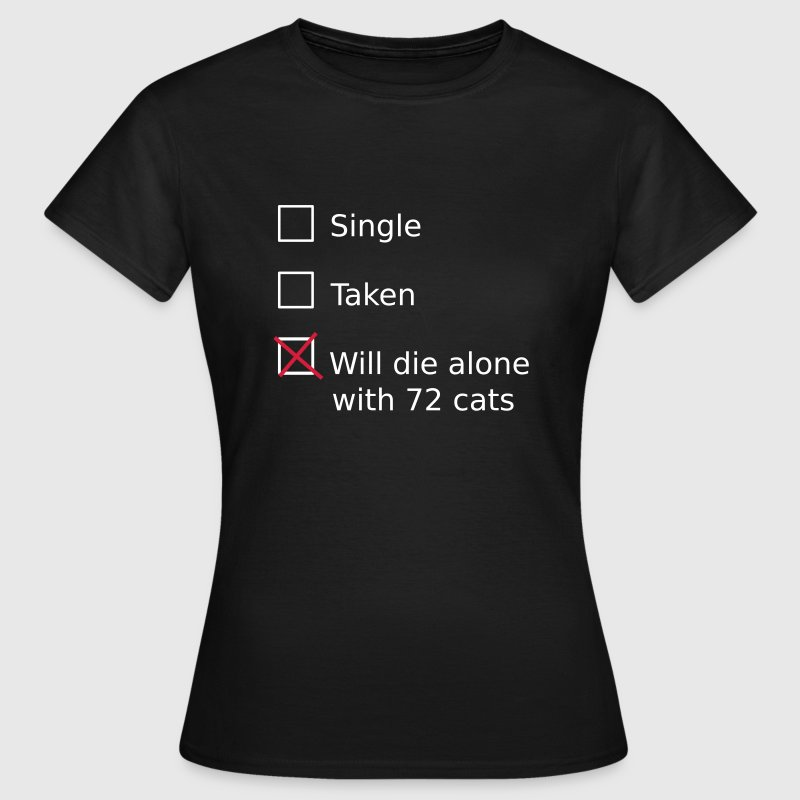 Single Taken Will die alone with 72 cats - Frauen T-Shirt