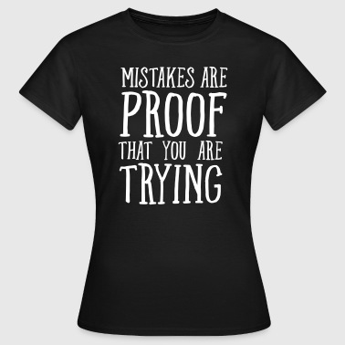 Mistakes Are Proof That You Are Trying - Naisten t-paita