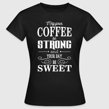 May your coffee be strong and your day be sweet - Women's T-Shirt