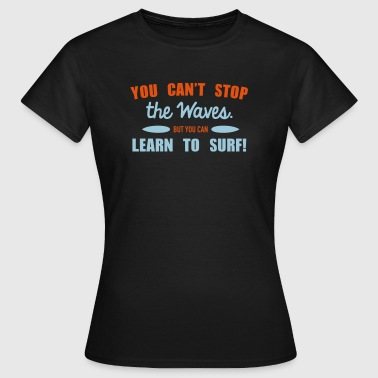Learn to surf - Vrouwen T-shirt
