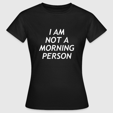 I am no a morning person - T-shirt Femme