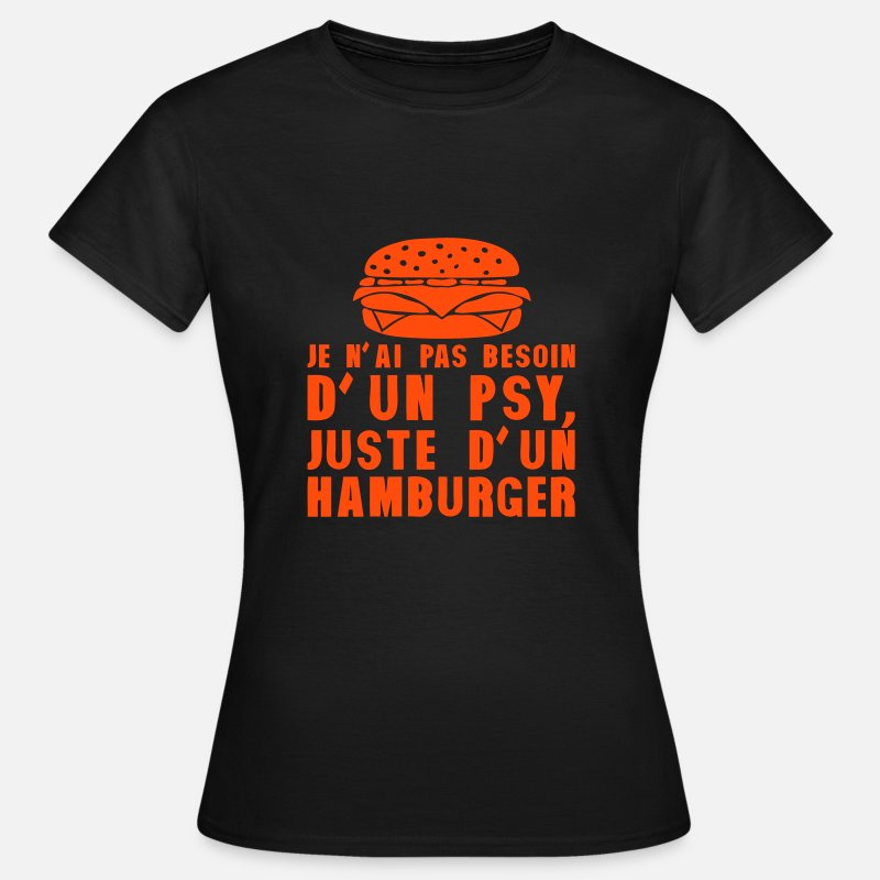 besoin Spreadshirt psychologue humour Femme hamburger T pas shirt 7TxHOO