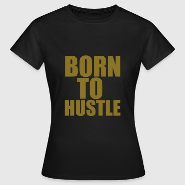 Born To Hustle - Women's T-Shirt