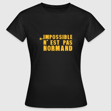 normand impossible nest pas meche - T-shirt Femme