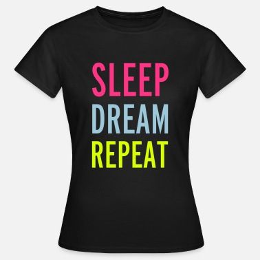 Eat Sleep Dream Repeat Sleep - Vrouwen T-shirt