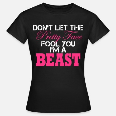 Squat Don´t Let The Pretty Face Fool You I´m A Beast  - Women's T-Shirt