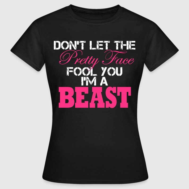 Don´t Let The Pretty Face Fool You I´m A Beast  - Frauen T-Shirt