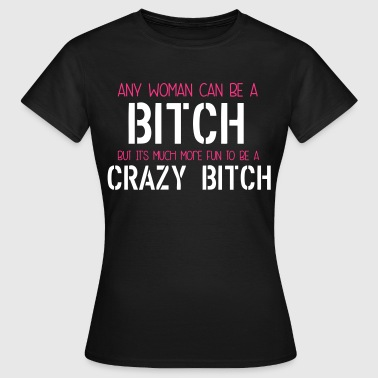 Crazy Bitch - Vrouwen T-shirt