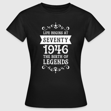 Life Begins At Seventy - 1946 The Birth Of Legends - T-skjorte for kvinner