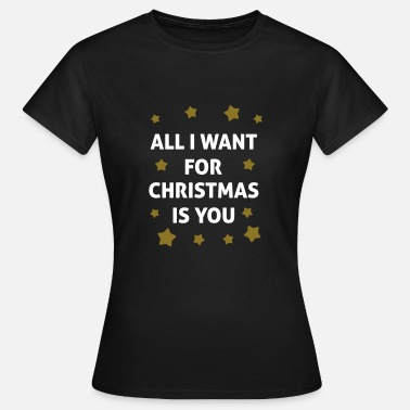 Navidad All I Want For Christmas Is You  - Camiseta mujer