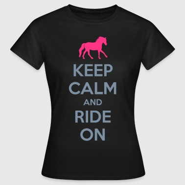 Keep Calm and Ride On Horse Design - Naisten t-paita