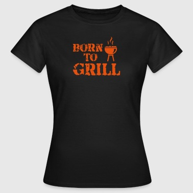 Born to Grill - T-skjorte for kvinner