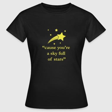 cause you're a sky full of stars Quote - Women's T-Shirt