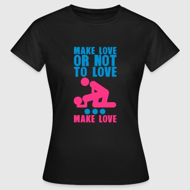 Make love or not to love quote sex - Women's T-Shirt