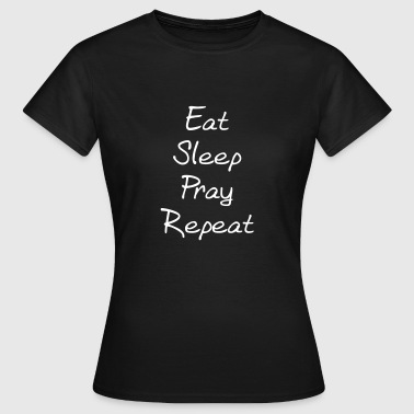 Eat sleep pray repeat Mugs & Drinkware - Women's T-Shirt