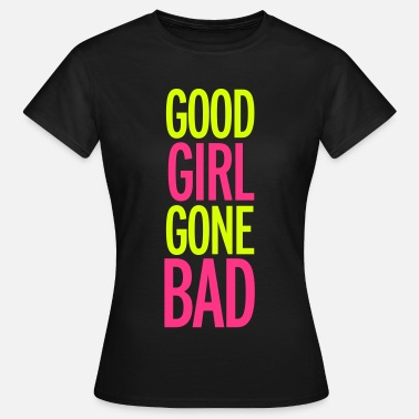 Bad Girls Bad Girl - Dame-T-shirt