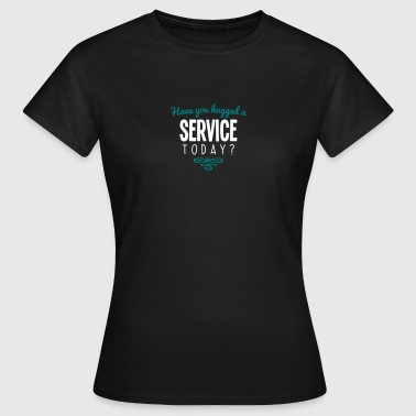 have you hugged a service name today - Women's T-Shirt