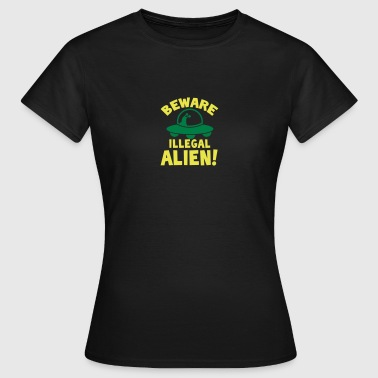 beware illegal alien! foreigner - Women's T-Shirt