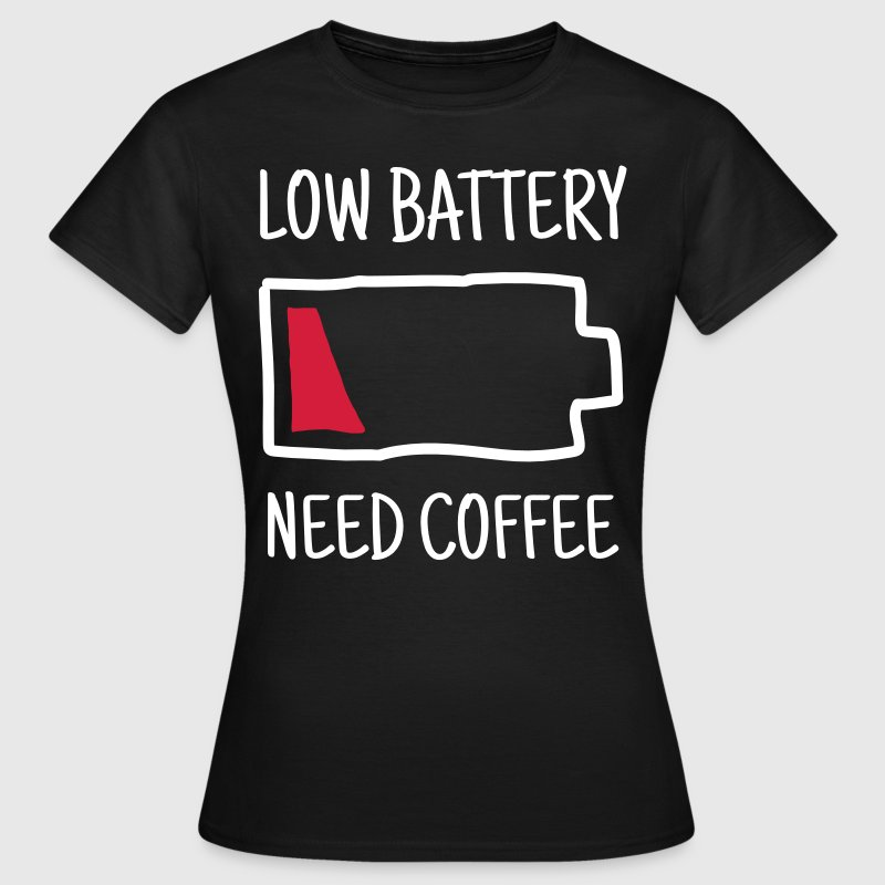 Low Battery - Need Coffee - Dame-T-shirt
