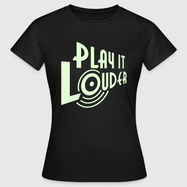 PLAY IT LOUDER - Frauen T-Shirt