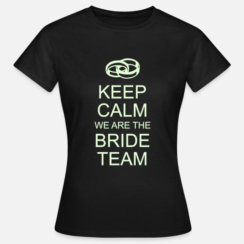 Keep Calm We Are The Bride Team Frauen T Shirt Spreadshirt