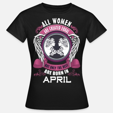 April All women are created equal but only the best are - Women's T-Shirt