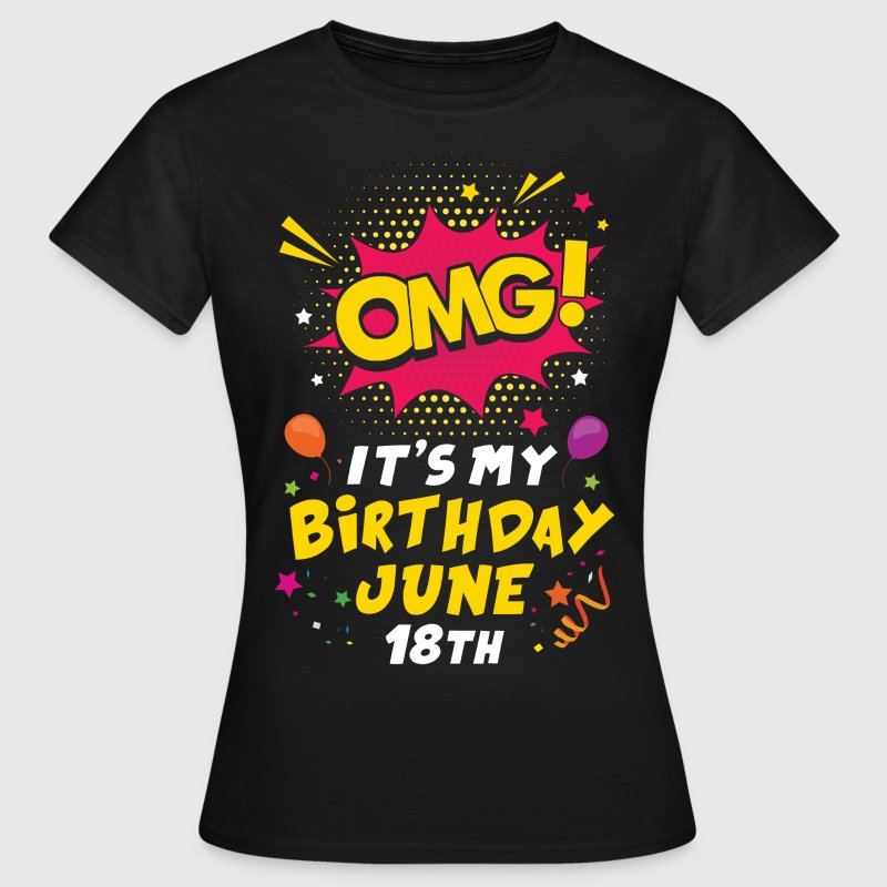 Omg! It's My Birthday June 18th - Women's T-Shirt