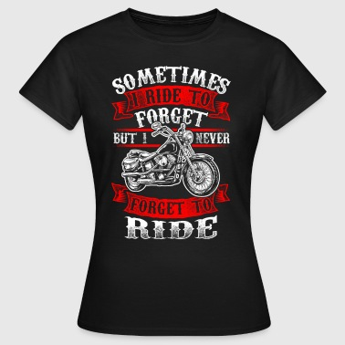 Never Forget To Ride - Biker - EN - Vrouwen T-shirt