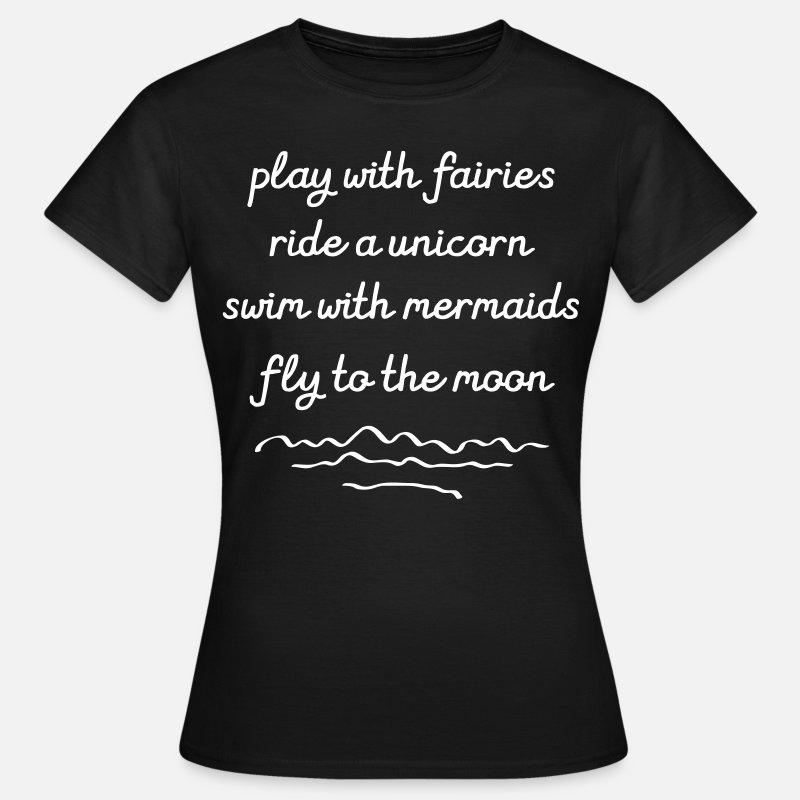 Adventure T-Shirts - Play With Fairies, Ride A Unicorn... - Women's T-Shirt black