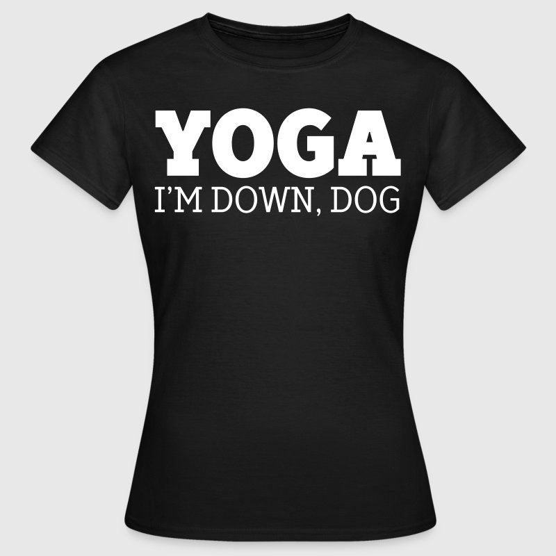 Yoga - I'm Down, Dog - Women's T-Shirt