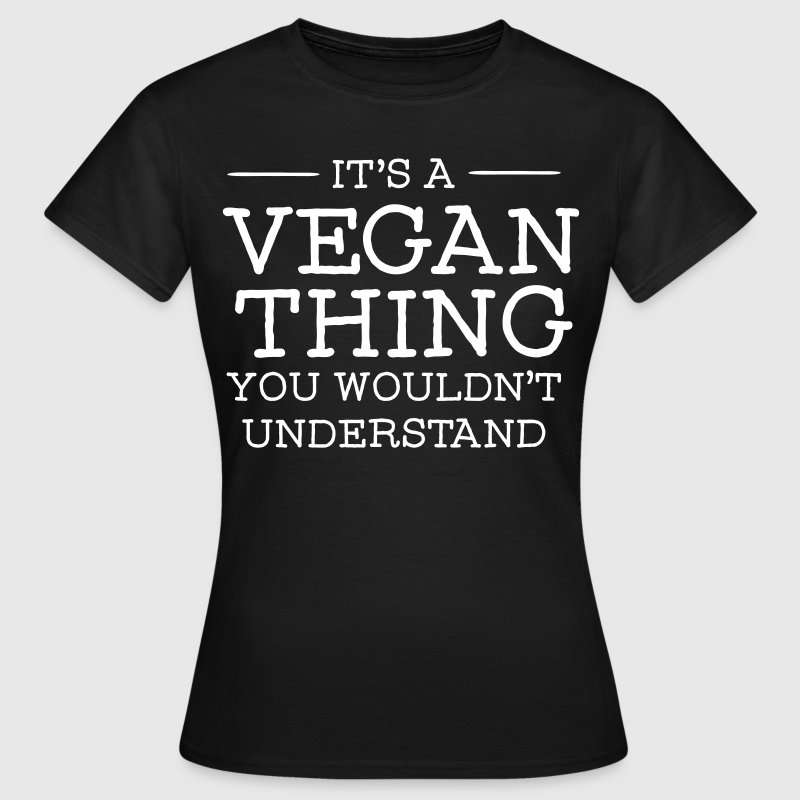 It's A Vegan Thing - You Wouldn't Understand - Camiseta mujer