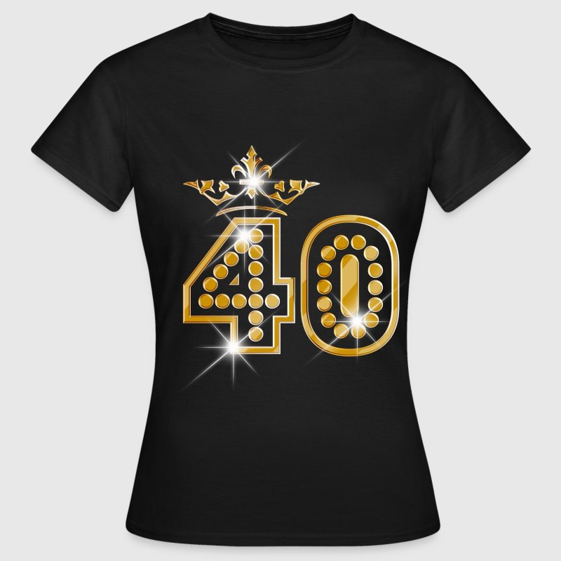 40 - Birthday - Queen - Gold - Burlesque - T-shirt Femme