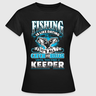 Fishing is Like Dating - Fishing - EN - Naisten t-paita