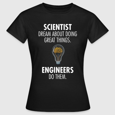 Scientist Dream - Engineers Do - Dame-T-shirt