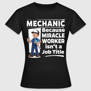 Miracle Worker Proud Mechanic - Miracle Worker - Women's T-Shirt