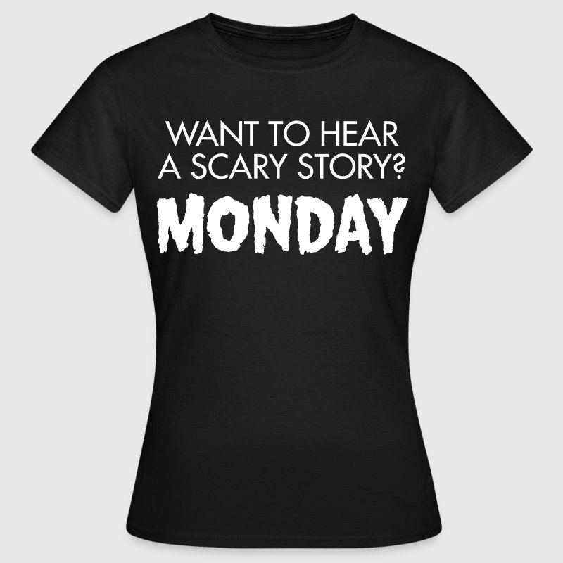 Want To Hear A Scary? Monday - Women's T-Shirt